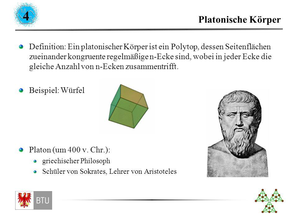 Ein erster Beweis Es gibt 5 verschiedene Platonische Körper: