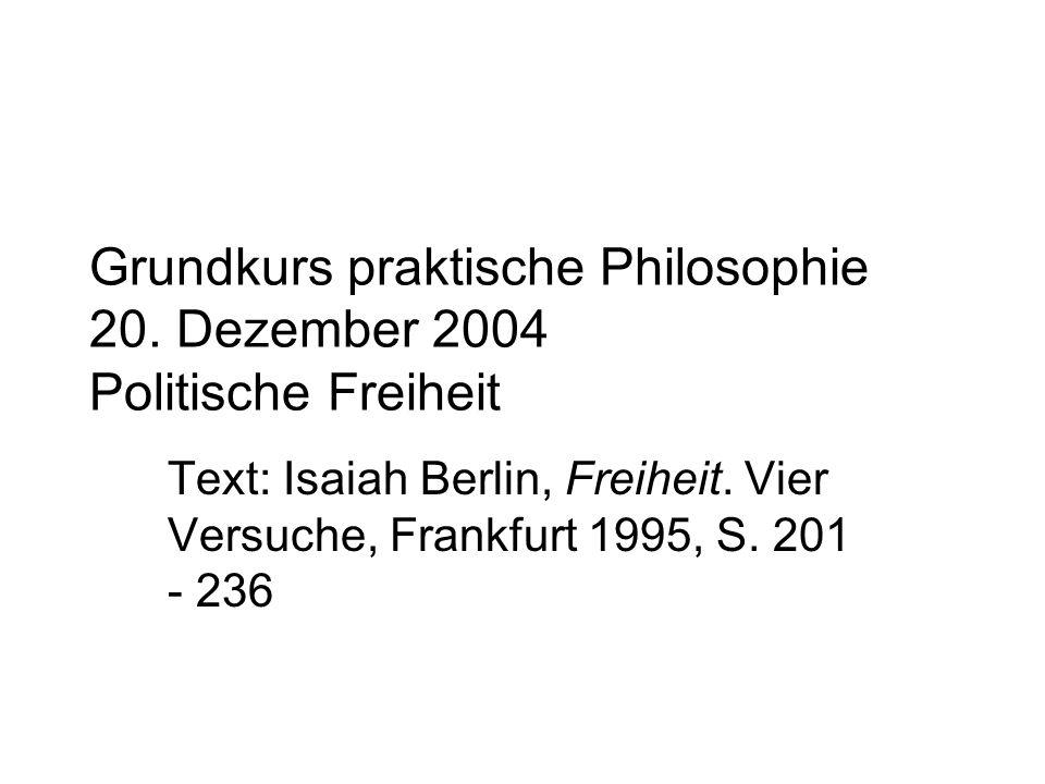 Grundkurs praktische Philosophie 20. Dezember 2004 Politische Freiheit