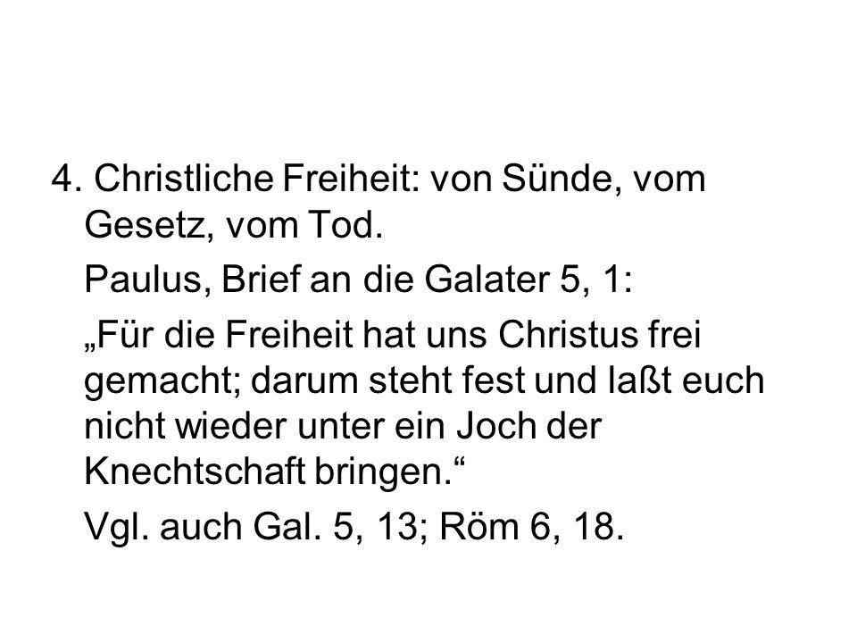 4. Christliche Freiheit: von Sünde, vom Gesetz, vom Tod.