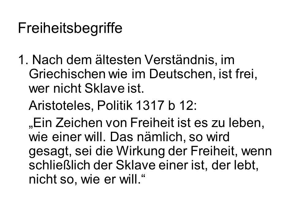 Freiheitsbegriffe 1. Nach dem ältesten Verständnis, im Griechischen wie im Deutschen, ist frei, wer nicht Sklave ist.