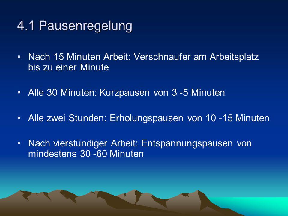 4.1 Pausenregelung Nach 15 Minuten Arbeit: Verschnaufer am Arbeitsplatz bis zu einer Minute. Alle 30 Minuten: Kurzpausen von 3 -5 Minuten.