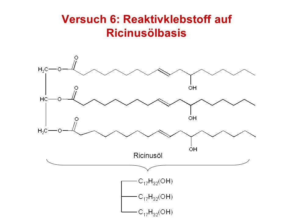 Versuch 6: Reaktivklebstoff auf Ricinusölbasis