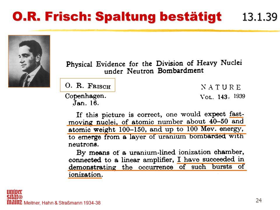 O.R. Frisch: Spaltung bestätigt 13.1.39