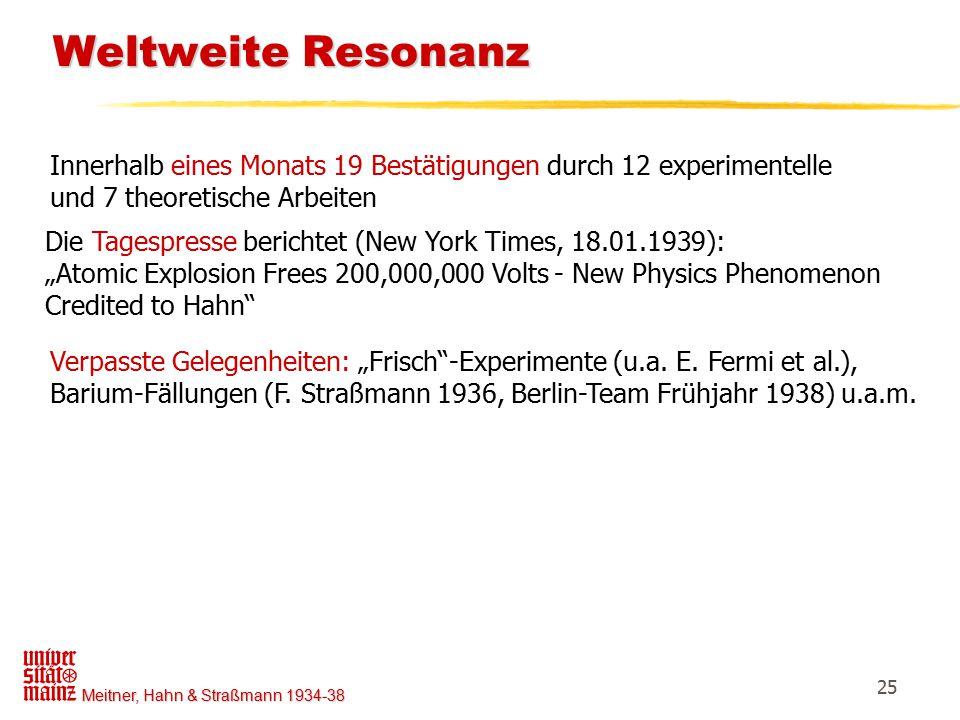 Weltweite Resonanz Innerhalb eines Monats 19 Bestätigungen durch 12 experimentelle. und 7 theoretische Arbeiten.