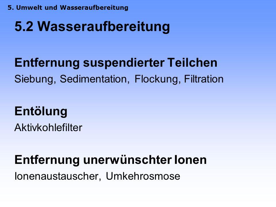 5.2 Wasseraufbereitung Entfernung suspendierter Teilchen Entölung