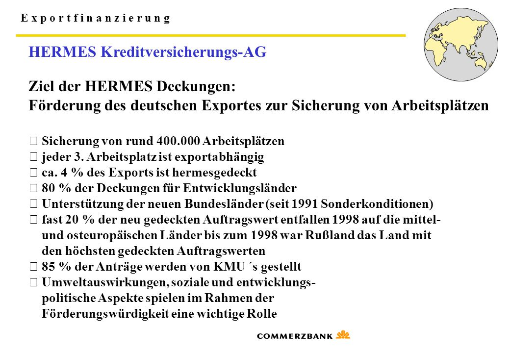 HERMES Kreditversicherungs-AG Ziel der HERMES Deckungen: