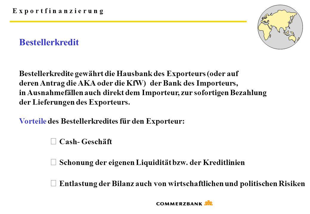 Bestellerkredit Bestellerkredite gewährt die Hausbank des Exporteurs (oder auf. deren Antrag die AKA oder die KfW) der Bank des Importeurs,