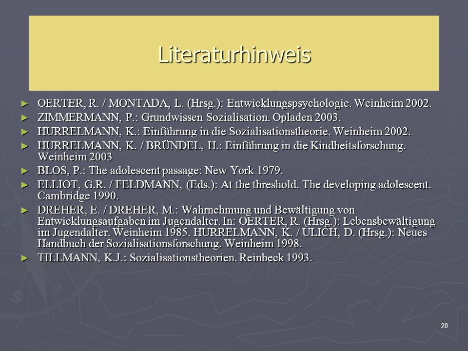 Literaturhinweis OERTER, R. / MONTADA, L. (Hrsg.): Entwicklungspsychologie. Weinheim 2002. ZIMMERMANN, P.: Grundwissen Sozialisation. Opladen 2003.