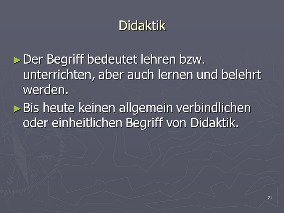 Didaktik Der Begriff bedeutet lehren bzw. unterrichten, aber auch lernen und belehrt werden.