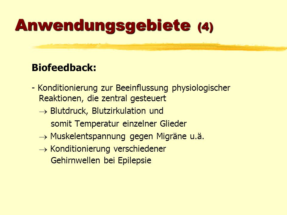 Anwendungsgebiete (4) Biofeedback: