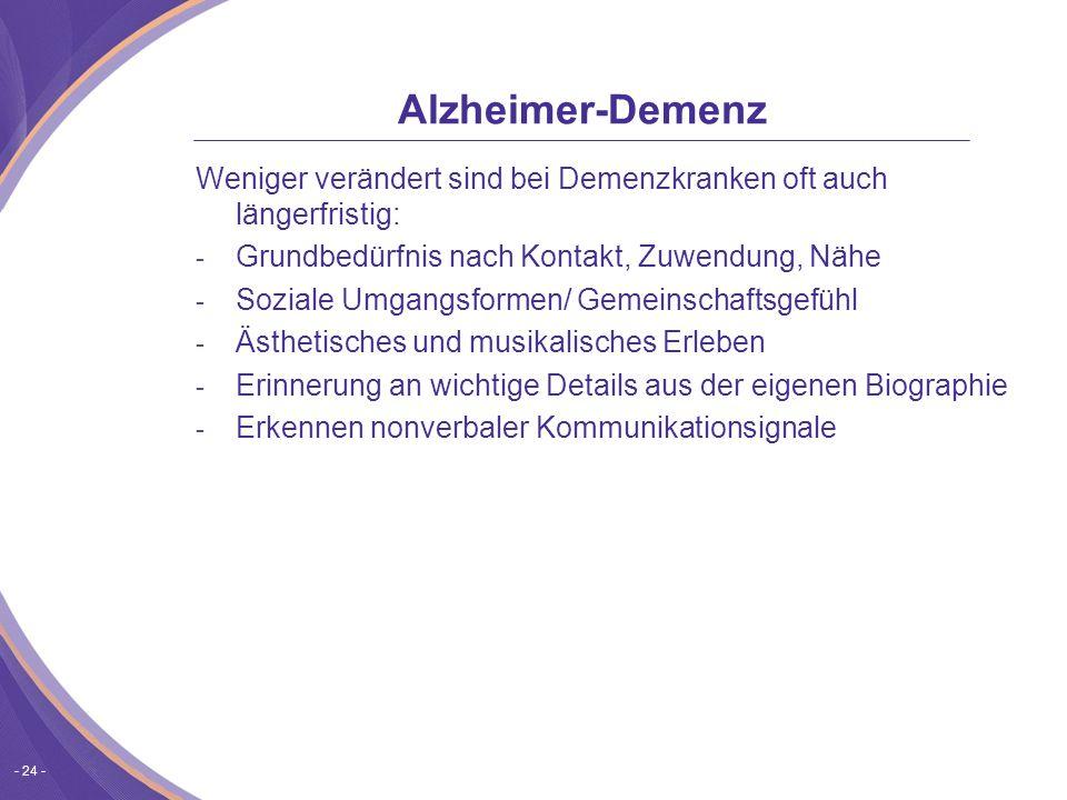 Alzheimer-Demenz Weniger verändert sind bei Demenzkranken oft auch längerfristig: Grundbedürfnis nach Kontakt, Zuwendung, Nähe.