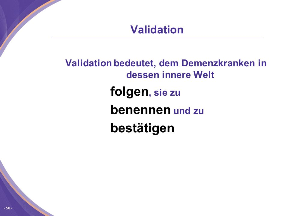 Validation bedeutet, dem Demenzkranken in dessen innere Welt