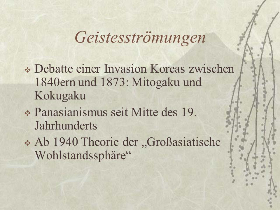 Geistesströmungen Debatte einer Invasion Koreas zwischen 1840ern und 1873: Mitogaku und Kokugaku. Panasianismus seit Mitte des 19. Jahrhunderts.