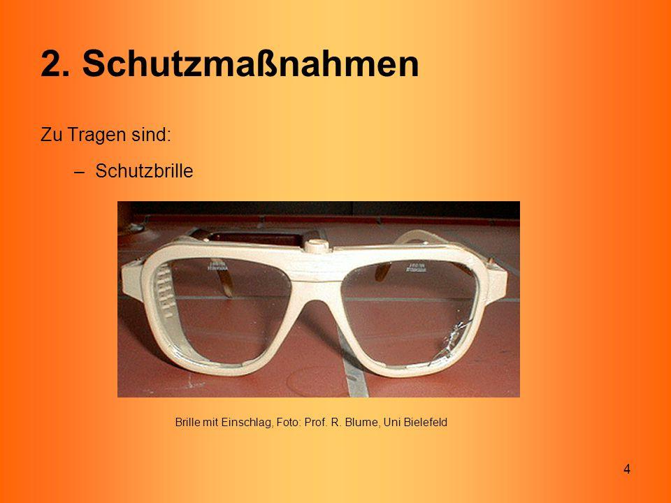 2. Schutzmaßnahmen Zu Tragen sind: Schutzbrille