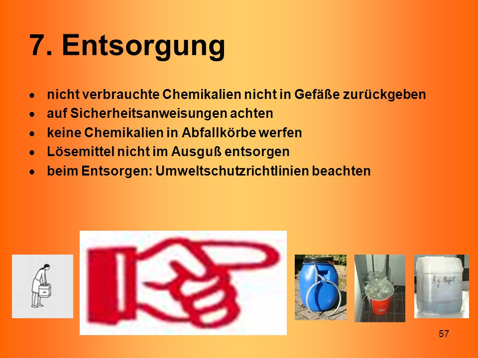 7. Entsorgung nicht verbrauchte Chemikalien nicht in Gefäße zurückgeben. auf Sicherheitsanweisungen achten.