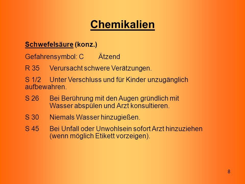 Chemikalien Schwefelsäure (konz.) Gefahrensymbol: C Ätzend