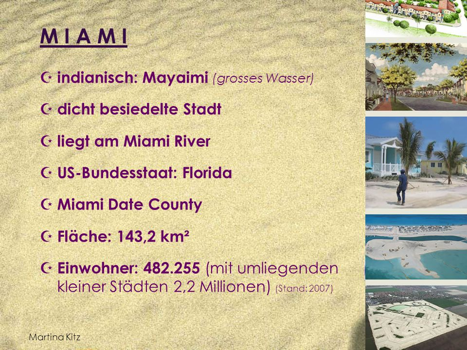 M I A M I indianisch: Mayaimi (grosses Wasser) dicht besiedelte Stadt