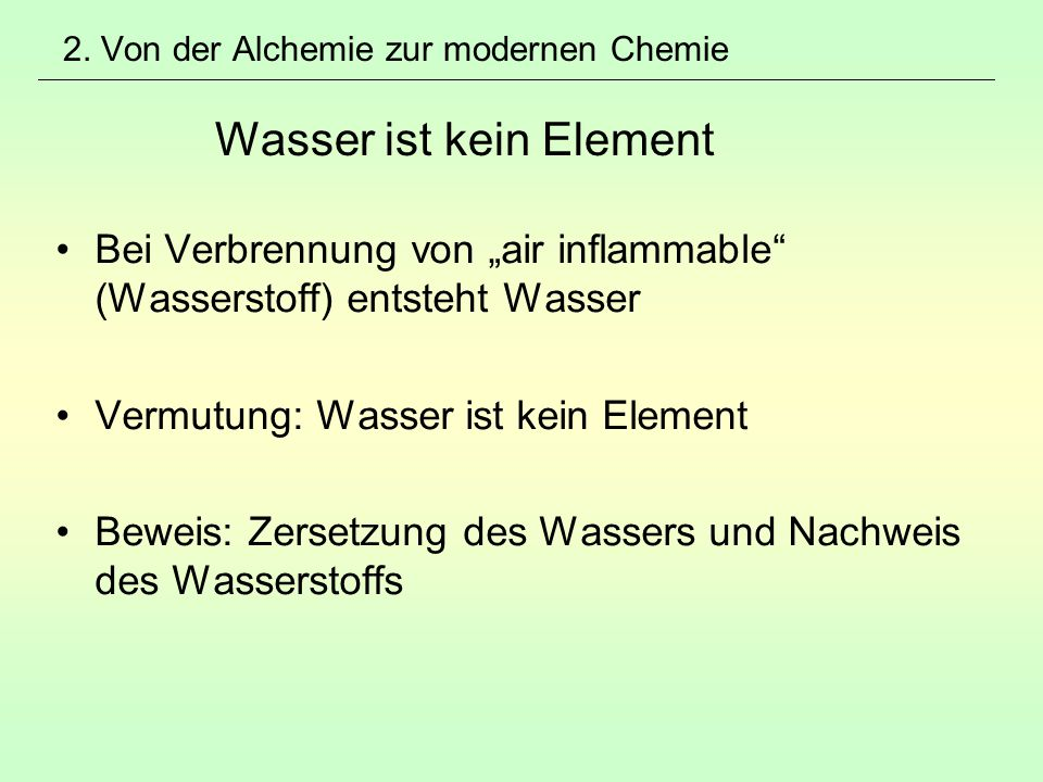 2. Von der Alchemie zur modernen Chemie Wasser ist kein Element
