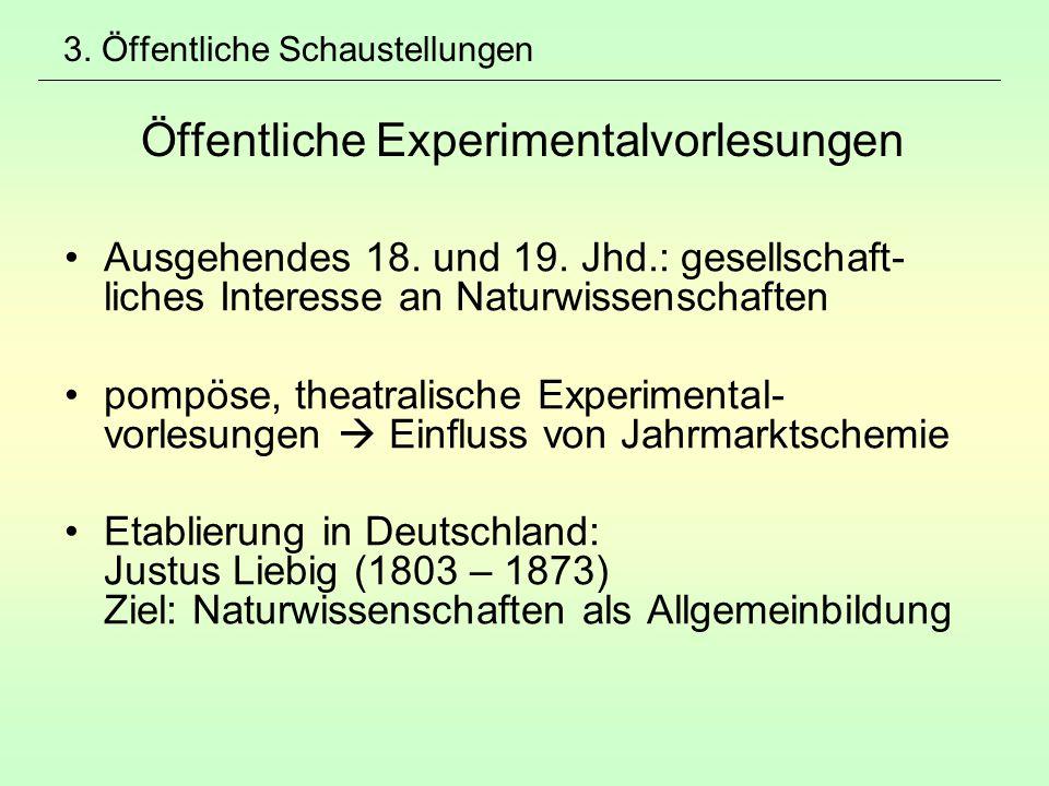 3. Öffentliche Schaustellungen Öffentliche Experimentalvorlesungen