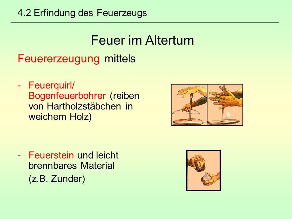4.2 Erfindung des Feuerzeugs Feuer im Altertum