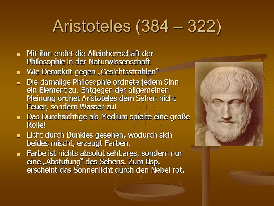 Aristoteles (384 – 322) Mit ihm endet die Alleinherrschaft der Philosophie in der Naturwissenschaft.