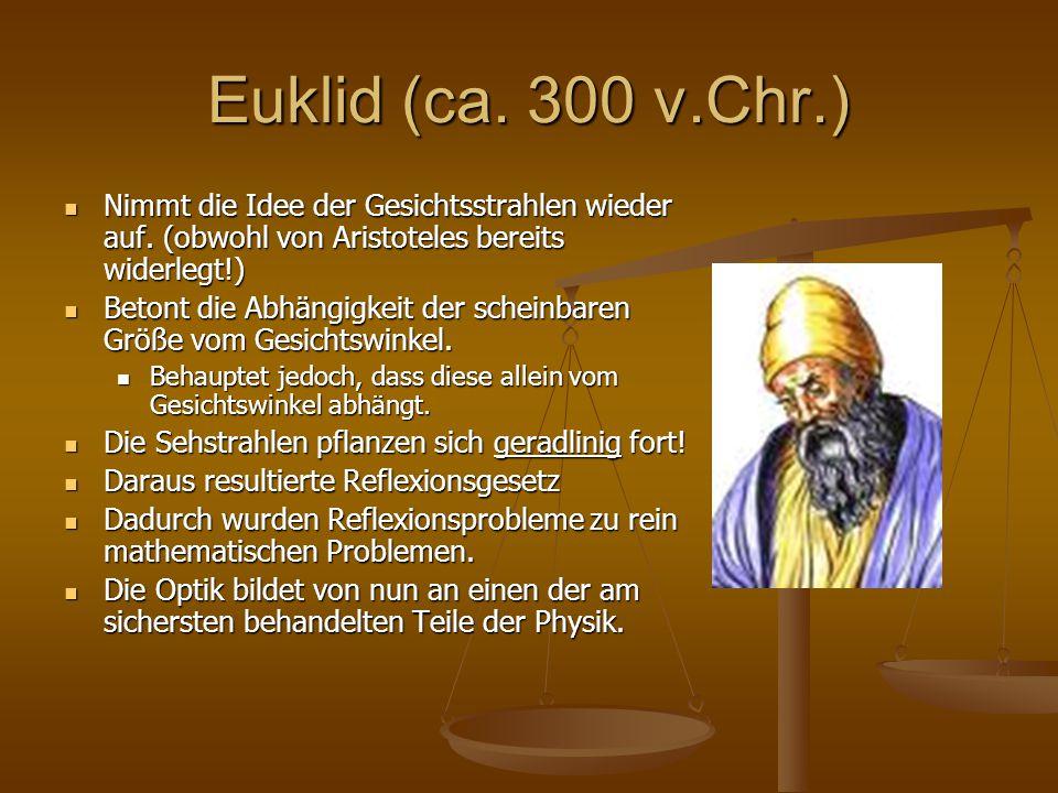 Euklid (ca. 300 v.Chr.) Nimmt die Idee der Gesichtsstrahlen wieder auf. (obwohl von Aristoteles bereits widerlegt!)