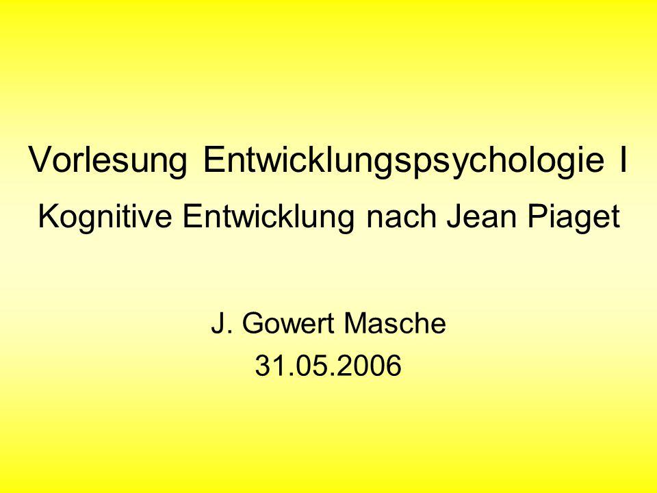 Vorlesung Entwicklungspsychologie I Kognitive Entwicklung nach Jean Piaget