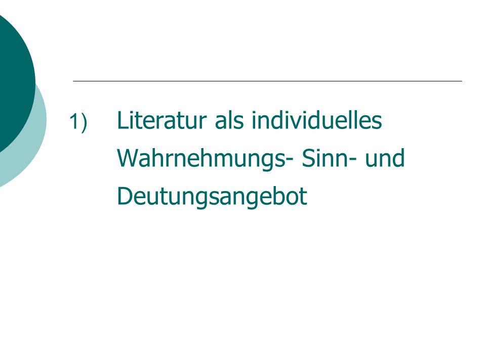 1) Literatur als individuelles Wahrnehmungs- Sinn- und Deutungsangebot