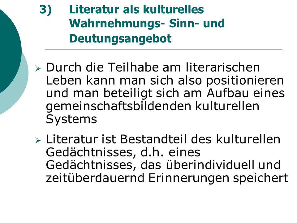 3) Literatur als kulturelles Wahrnehmungs- Sinn- und Deutungsangebot