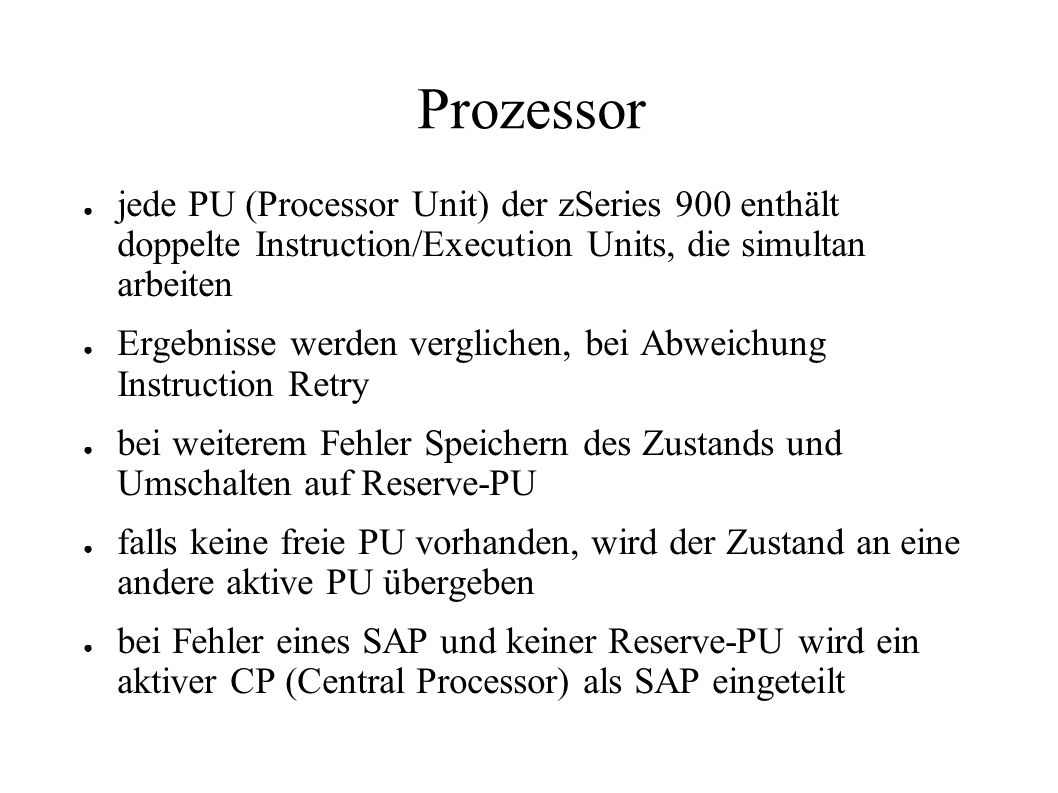 Prozessor jede PU (Processor Unit) der zSeries 900 enthält doppelte Instruction/Execution Units, die simultan arbeiten.