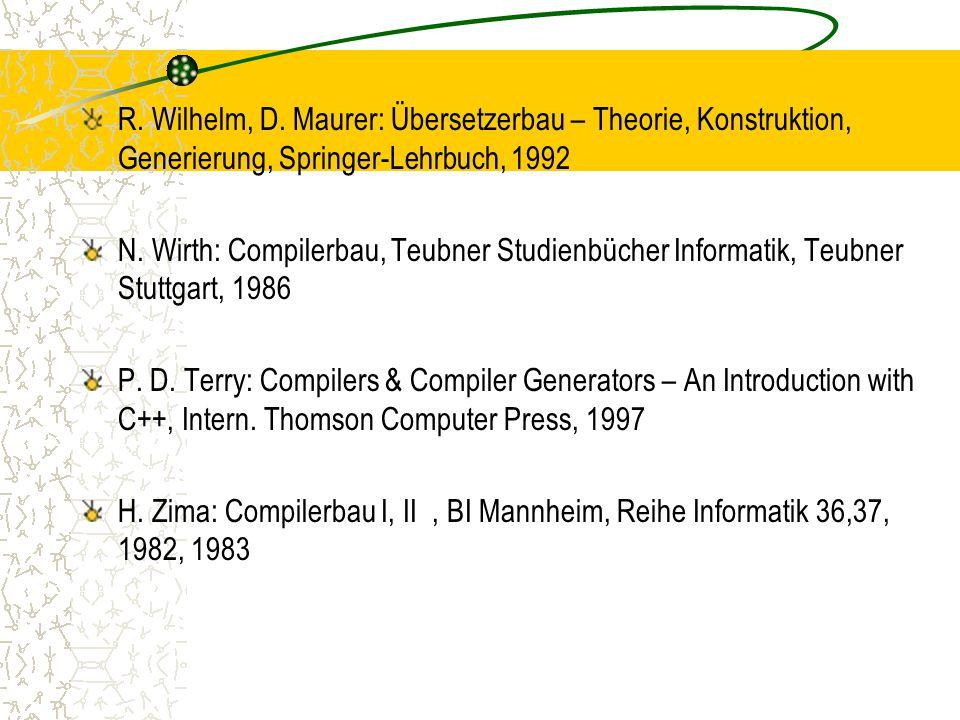 R. Wilhelm, D. Maurer: Übersetzerbau – Theorie, Konstruktion, Generierung, Springer-Lehrbuch, 1992
