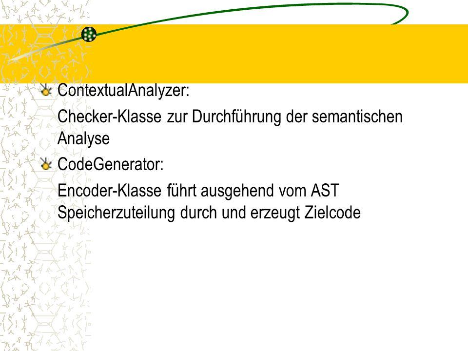 ContextualAnalyzer: Checker-Klasse zur Durchführung der semantischen Analyse. CodeGenerator: