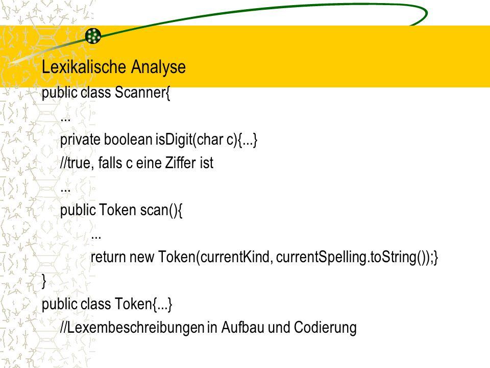 Lexikalische Analyse public class Scanner{ ...