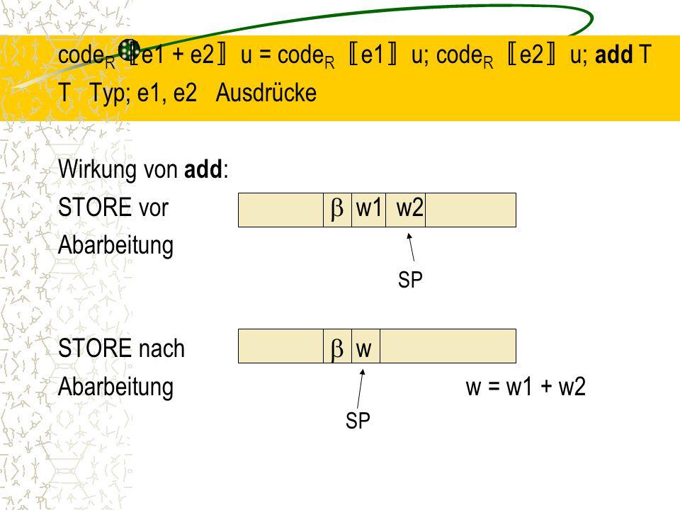 codeR〚e1 + e2〛u = codeR〚e1〛u; codeR〚e2〛u; add T