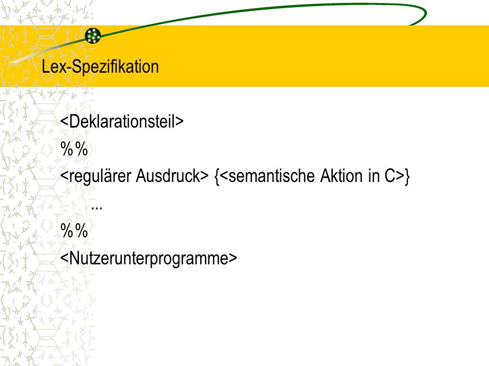Lex-Spezifikation <Deklarationsteil> %% <regulärer Ausdruck> {<semantische Aktion in C>} ...