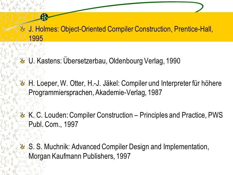 J. Holmes: Object-Oriented Compiler Construction, Prentice-Hall, 1995