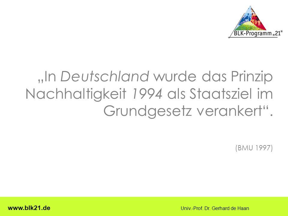 """""""In Deutschland wurde das Prinzip Nachhaltigkeit 1994 als Staatsziel im Grundgesetz verankert . (BMU 1997)"""