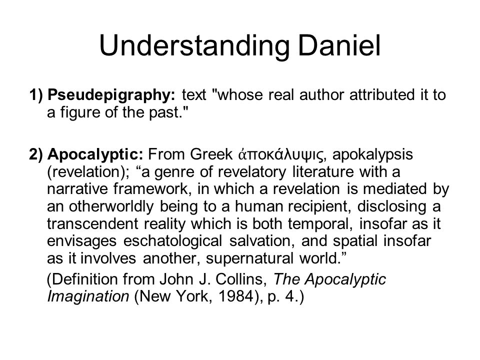 Understanding Daniel 1) Pseudepigraphy: text whose real author attributed it to a figure of the past.