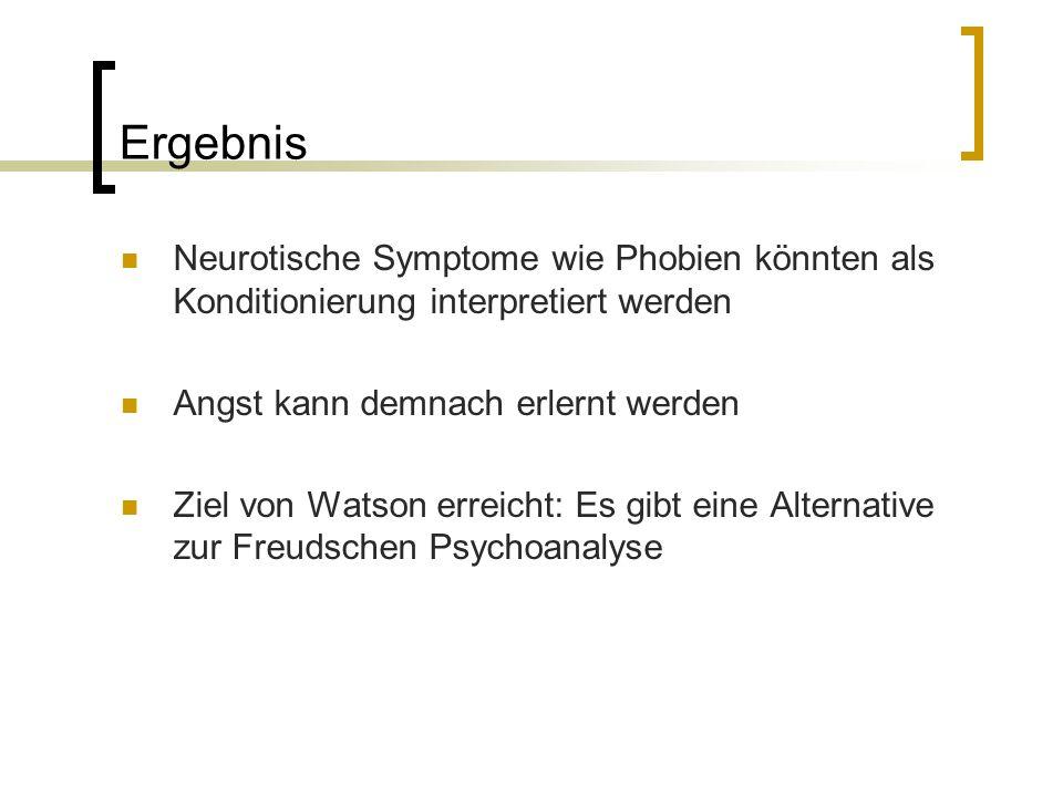 Ergebnis Neurotische Symptome wie Phobien könnten als Konditionierung interpretiert werden. Angst kann demnach erlernt werden.