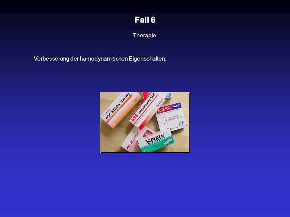 Fall 6 Therapie Verbesserung der hämodynamischen Eigenschaften: