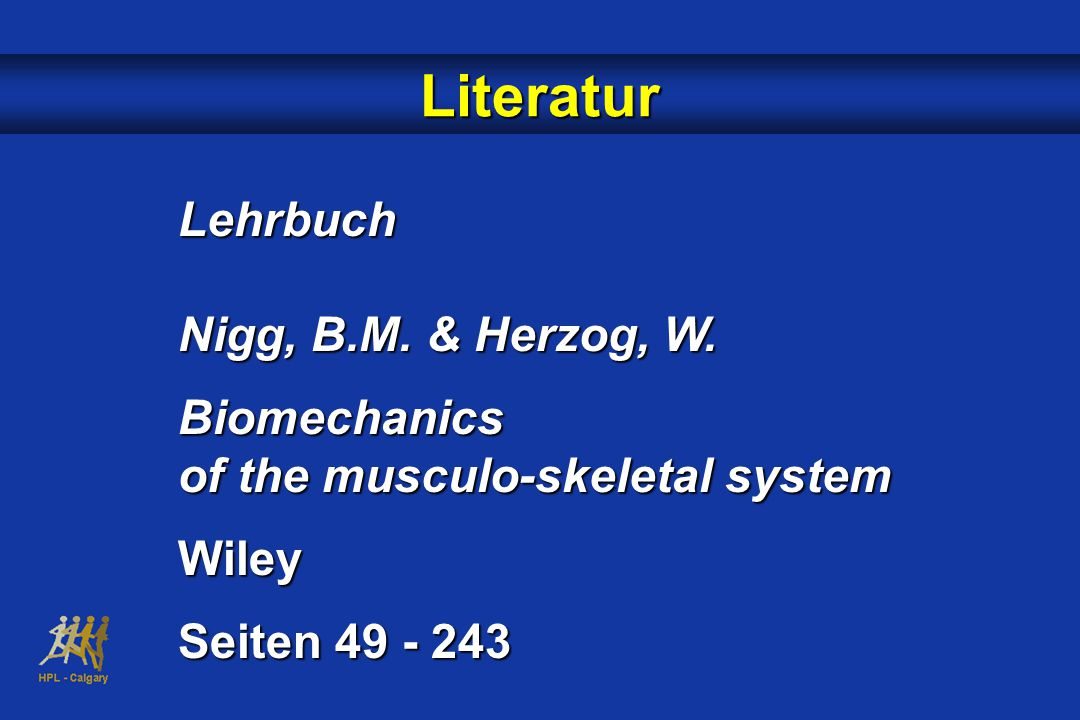 Literatur Lehrbuch Nigg, B.M. & Herzog, W. Biomechanics