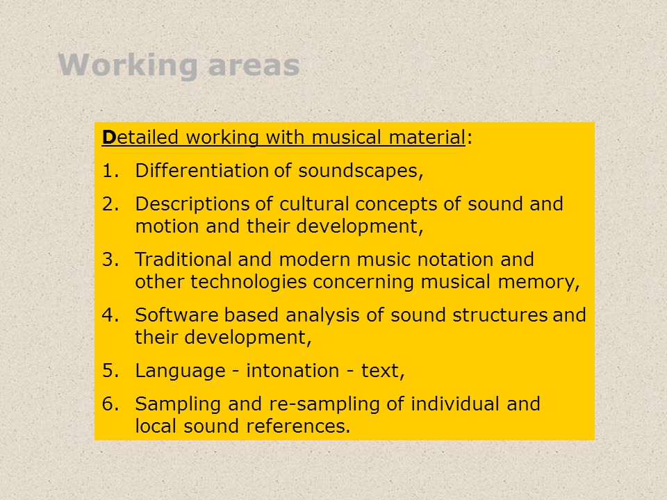 Working areas Detailed working with musical material: