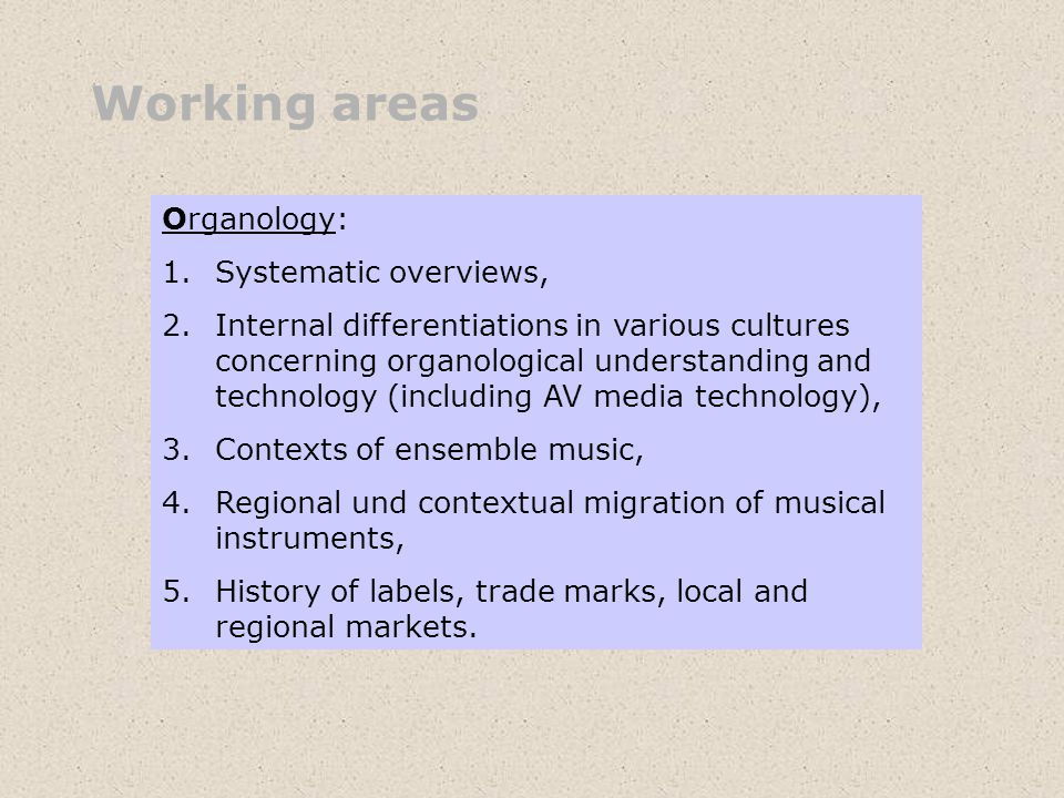Working areas Organology: Systematic overviews,