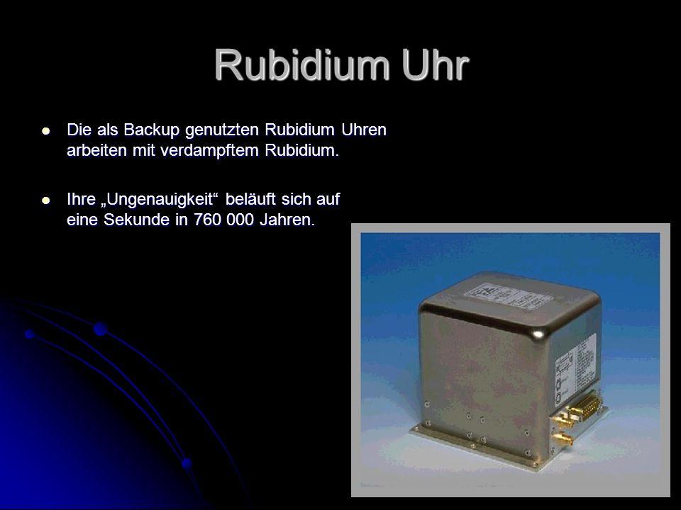 Rubidium Uhr Die als Backup genutzten Rubidium Uhren arbeiten mit verdampftem Rubidium.