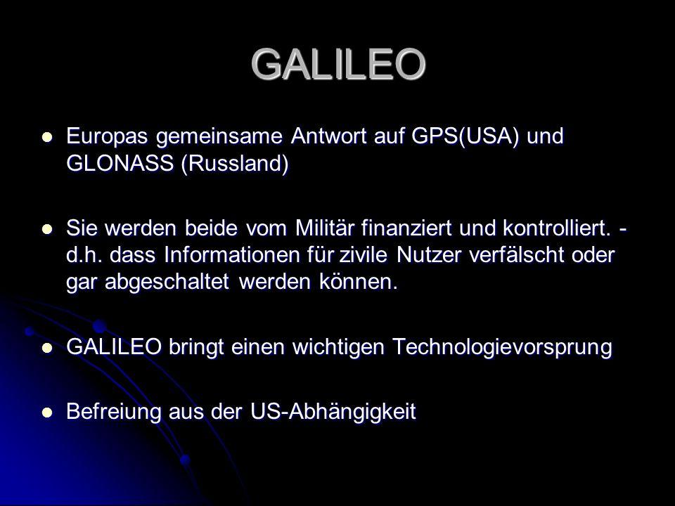 GALILEO Europas gemeinsame Antwort auf GPS(USA) und GLONASS (Russland)
