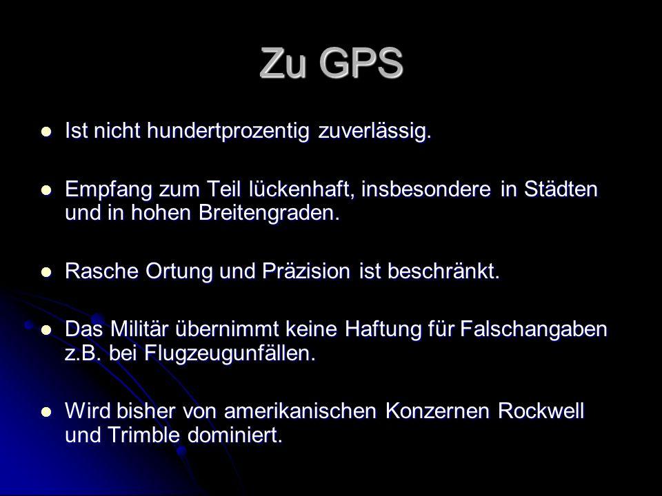 Zu GPS Ist nicht hundertprozentig zuverlässig.