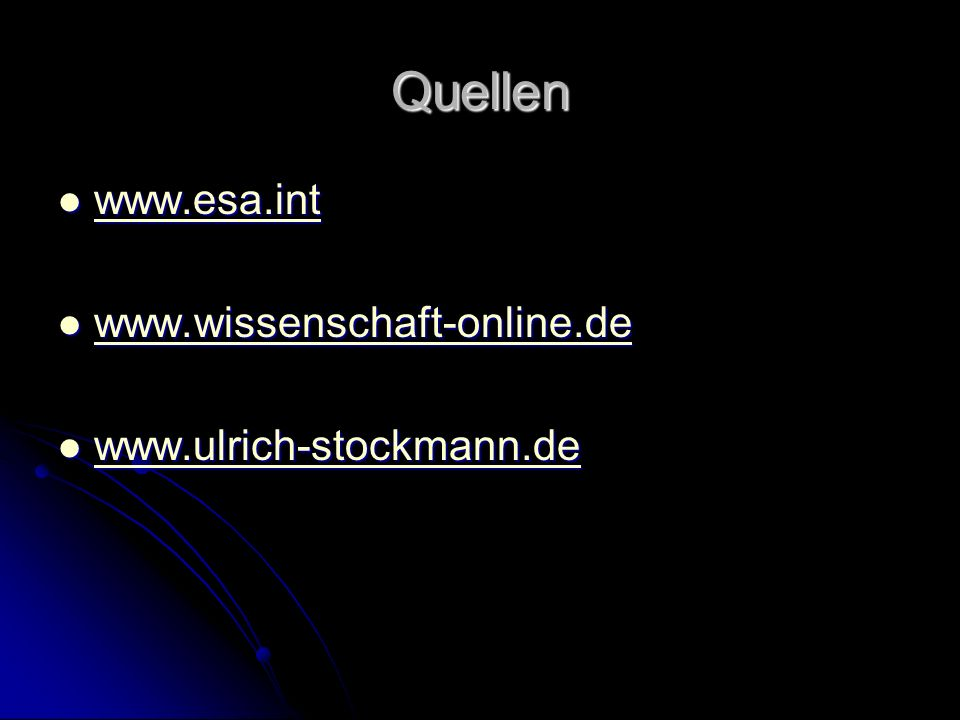 Quellen www.esa.int www.wissenschaft-online.de www.ulrich-stockmann.de