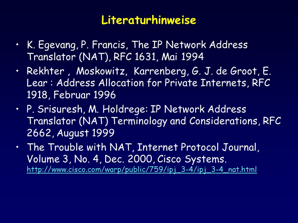 Literaturhinweise K. Egevang, P. Francis, The IP Network Address Translator (NAT), RFC 1631, Mai