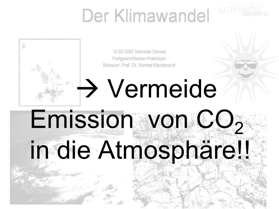  Vermeide Emission von CO2 in die Atmosphäre!!