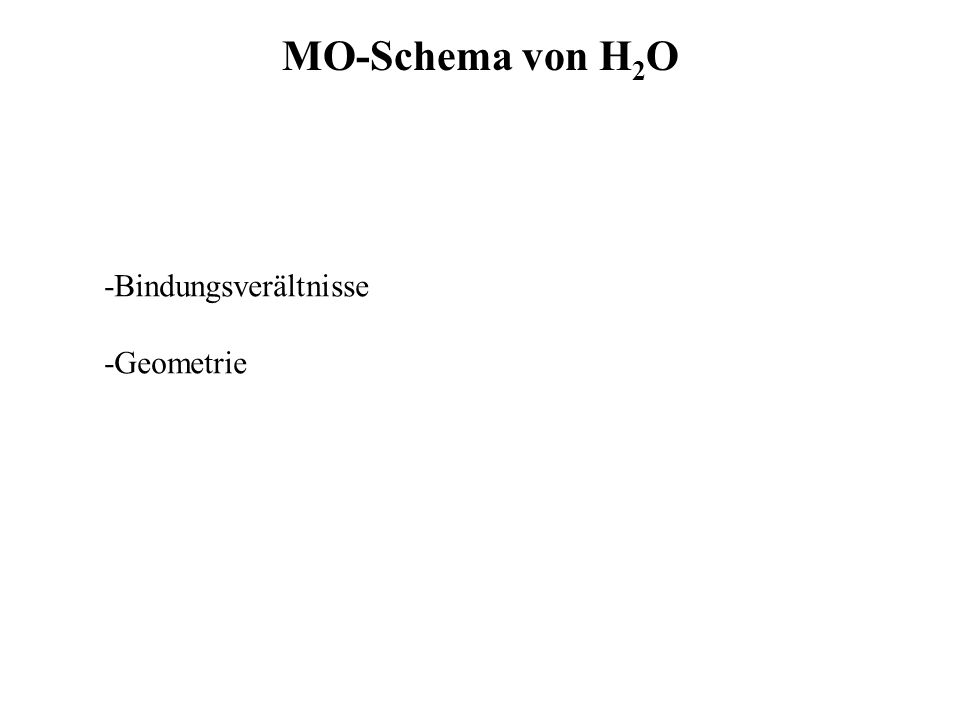 MO-Schema von H2O -Bindungsverältnisse -Geometrie